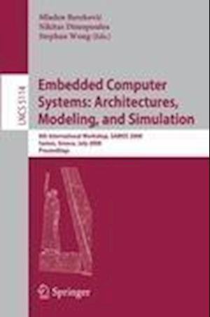 Embedded Computer Systems: Architectures, Modeling, and Simulation af Nikitas Dimopoulos, Mladen Berekovic, Stephen Wong