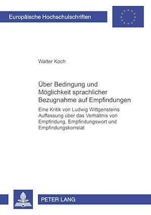 Ueber Bedingung Und Moeglichkeit Sprachlicher Bezugnahme Auf Empfindungen af Walter Koch