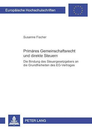 Primaeres Gemeinschaftsrecht Und Direkte Steuern af Susanne Fischer