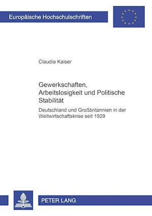 Gewerkschaften, Arbeitslosigkeit Und Politische Stabilitaet af Claudia Kaiser