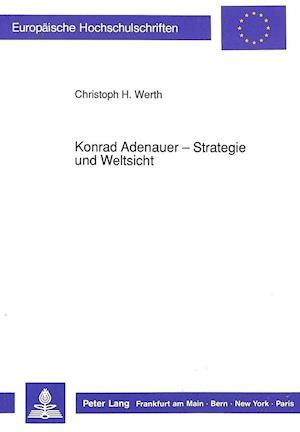 Konrad Adenauer - Strategie Und Weltsicht af Christoph H. Werth