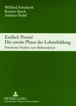 Endlich Praxis! Die Zweite Phase Der Lehrerbildung af Andreas Seidel, Wilfried Schubarth, Karsten Speck