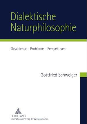 Dialektische Naturphilosophie af Gottfried Schweiger