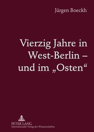 Vierzig Jahre in West-Berlin Und Im -Osten- af Jurgen Boeckh, Juergen Boeckh