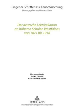 Der Deutsche Lektuerekanon an Hoeheren Schulen Westfalens Von 1871 Bis 1918 af Hans-Joachim Jakob, Hermann Korte, Ilonka Zimmer
