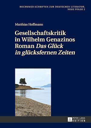 Gesellschaftskritik in Wilhelm Genazinos Roman -Das Glueck in Gluecksfernen Zeiten- af Matthias Hoffmann