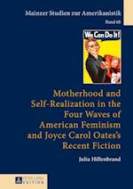 Motherhood and Self-Realization in the Four Waves of American Feminism and Joyce Carol Oates's Recent Fiction (Mainzer Studien Zur Amerikanistik, nr. 68)