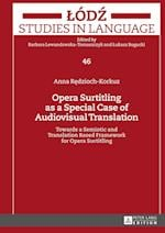 Opera Surtitling as a Special Case of Audiovisual Translation (Lodz Studies in Language, nr. 46)