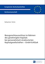 Bezugsrechtsausschluss im Rahmen des genehmigten Kapitals bei personalistisch strukturierten Kapitalgesellschaften - GmbH & KGaA af Sebastian Heite