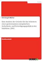 Eine Analyse Der Grunde Fur Das Scheitern Einer Gemeinsamen Europaischen Sicherheits- Und Verteidigungspolitik in Der Irak-Krise 2003 af Christoph Muller