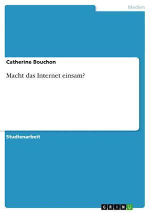 Macht Das Internet Einsam? af Catherine Bouchon