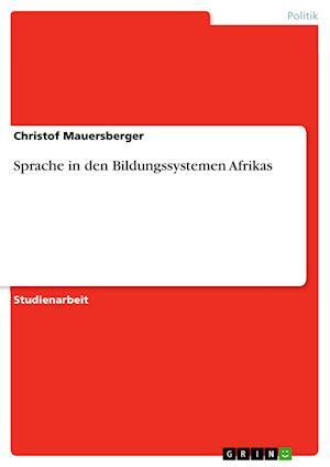 Sprache in Den Bildungssystemen Afrikas af Christof Mauersberger