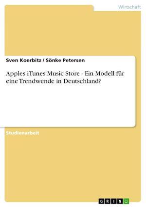 Apples iTunes Music Store - Ein Modell Fur Eine Trendwende in Deutschland? af Sonke Petersen, Sven Koerbitz