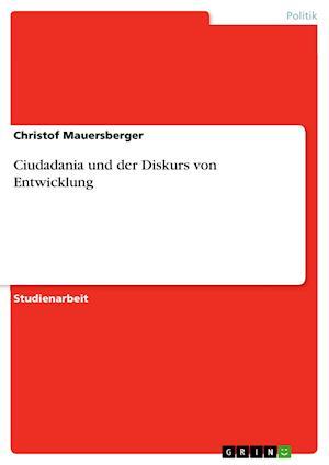 Ciudadania Und Der Diskurs Von Entwicklung af Christof Mauersberger