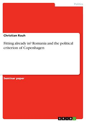 Fitting Already In? Romania and the Political Criterion of Copenhagen af Christian Rauh