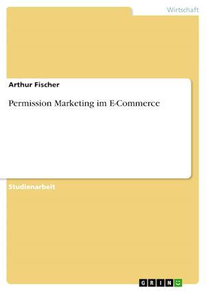 Permission Marketing Im E-Commerce af Arthur Fischer