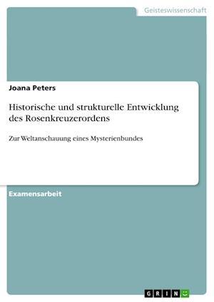 Historische Und Strukturelle Entwicklung Des Rosenkreuzerordens af Joana Peters