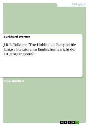 J.R.R. Tolkiens 'The Hobbit' ALS Beispiel Fur Fantasy Literature Im Englischunterricht Der 10. Jahrgangsstufe af Burkhard Werner