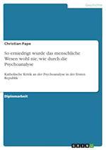 So Erniedrigt Wurde Das Menschliche Wesen Wohl Nie, Wie Durch Die Psychoanalyse af Christian Pape