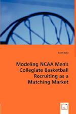 Modeling NCAA Men's Collegiate Basketball Recruiting as a Matching Market af Scott Kelly