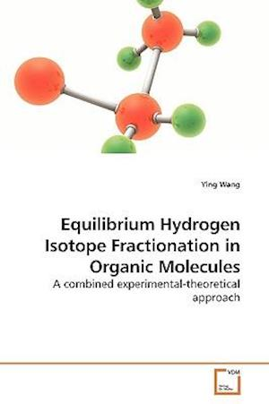 Equilibrium Hydrogen Isotope Fractionation in Organic Molecules af Ying Wang
