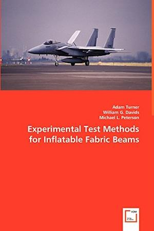 Experimental Test Methods for Inflatable Fabric Beams af Adam Turner, Michael L. Peterson, William G. Davids