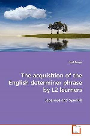 The Acquisition of the English Determiner Phrase by L2 Learners af Neal Snape