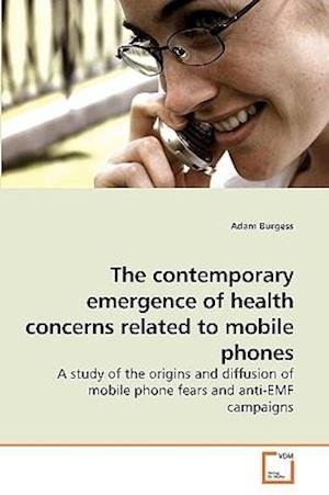 The Contemporary Emergence of Health Concerns Related to Mobile Phones af Adam Burgess