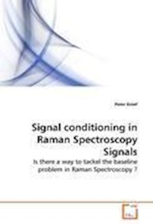 Signal Conditioning in Raman Spectroscopy Signals af Peter Knief