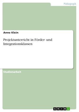 Projektunterricht in Forder- Und Integrationsklassen af Anne Klein