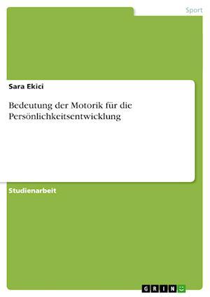 Bedeutung Der Motorik Fur Die Personlichkeitsentwicklung af Sara Ekici