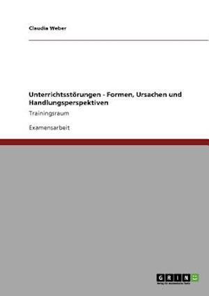 Unterrichtsst Rungen - Formen, Ursachen Und Handlungsperspektiven af Claudia Weber