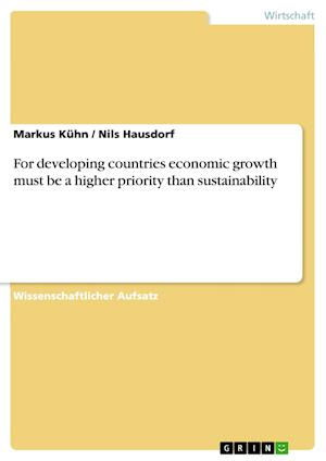 For Developing Countries Economic Growth Must Be a Higher Priority Than Sustainability af Nils Hausdorf, Markus K. Hn, Markus Kuhn