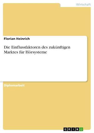Die Einflussfaktoren Des Zukunftigen Marktes Fur Horsysteme af Florian Heinrich
