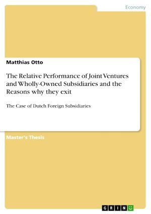 The Relative Performance of Joint Ventures and Wholly-Owned Subsidiaries and the Reasons Why They Exit af Matthias Otto