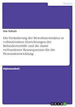 Die Veranderung Der Bewohnerstruktur in Vollstationaren Einrichtungen Der Behindertenhilfe Und Die Damit Verbundenen Konsequenzen Fur Die Personalentw af Ute Schulz