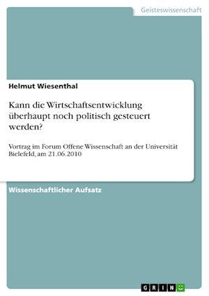 Kann Die Wirtschaftsentwicklung Uberhaupt Noch Politisch Gesteuert Werden? af Helmut Wiesenthal