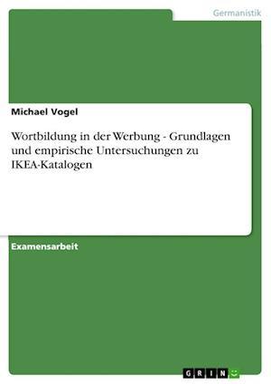 Wortbildung in Der Werbung - Grundlagen Und Empirische Untersuchungen Zu Ikea-Katalogen af Michael Vogel
