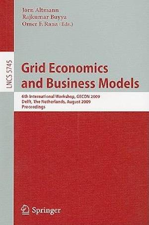 Grid Economics and Business Models af Omer F Rana, Rajkumar Buyya, Jorn Altmann