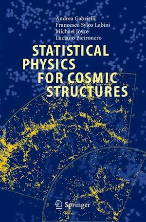 Statistical Physics for Cosmic Structures af Andrea Gabrielli, Michael Joyce, Luciano Pietronero