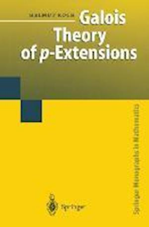 Galois Theory of P-Extensions af Helmut Koch, Franz Lemmermeyer