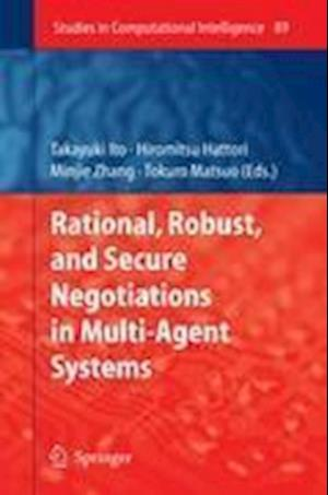 Rational, Robust, and Secure Negotiations in Multi-Agent Systems af Hiromitsu Hattori, Minjie Zhang, Tokuro Matsuo