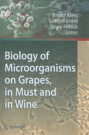 Biology of Microorganisms on Grapes, in Must and in Wine af Helmut Konig