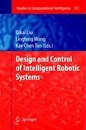 Design and Control of Intelligent Robotic Systems af Dikai Liu, Kay Chen Tan, Lingfeng Wang