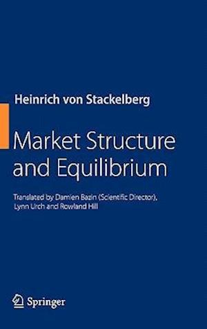 Market Structure and Equilibrium af Rowland Hill, Heinrich von Stackelberg, Lynn Urch