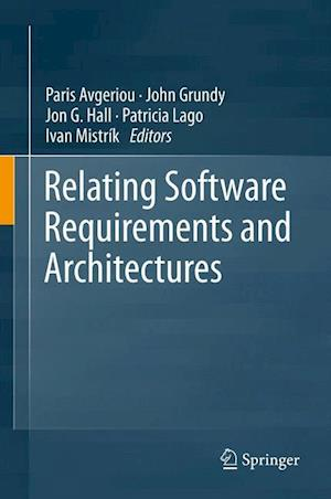 Relating Software Requirements and Architectures af Paris Avgeriou, John Grundy, Patricia Lago