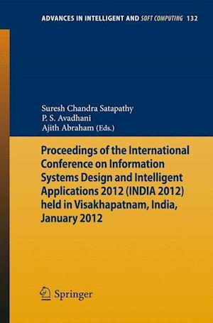 Proceedings of the International Conference on Information Systems Design and Intelligent Applications 2012 (India 2012) Held in Visakhapatnam, India, January 2012 af Ajith Abraham
