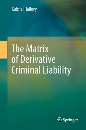 The Matrix of Derivative Criminal Liability af Gabriel Hallevy