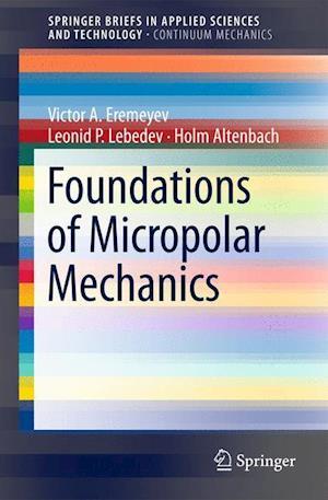 Foundations of Micropolar Mechanics af Holm Altenbach, Leonid P. Lebedev, Victor A. Eremeyev