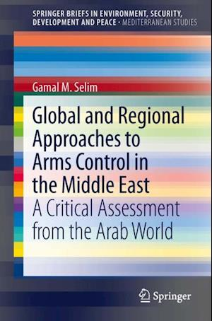 Global and Regional Approaches to Arms Control in the Middle East af Gamal M. Selim